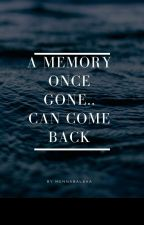A memory once gone...can come back  [completed]✅✅ by mennaBalbaa