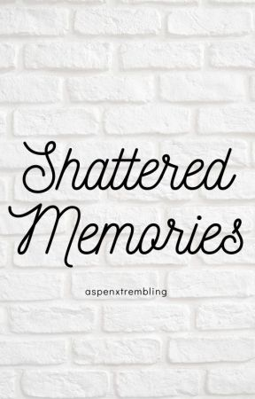 Shattered Memories by aspenxtrembling