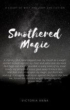 Smothered Magic- ACOMAF Fanfic by victoriaanna3