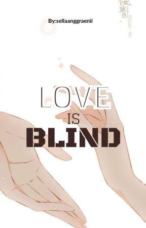 LOVE IS BLIND [ On Going ] by SellaAnggraenii