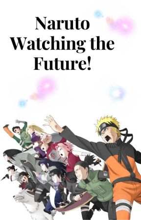 Naruto Watching the Future (Random Updates) by moon_cookie12345