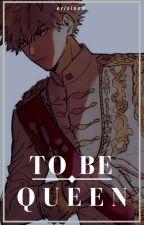 𝐓𝐨 𝐁𝐞 𝐐𝐮𝐞𝐞𝐧   Bakugou Katsuki x Reader by erisiona