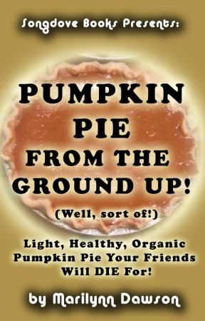 Pumpkin Pie From the Ground Up! (Well, Almost!) from Songdove Books by MarilynnDawson