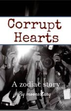 Corrupt Hearts~ A zodiac story by moonsstarry