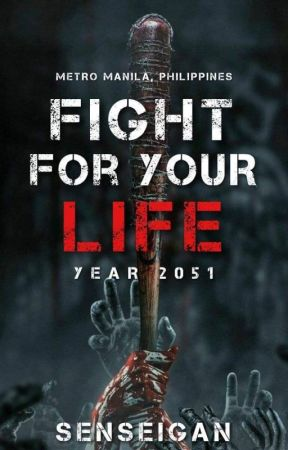 FIGHT FOR YOUR LIFE (Zombie Apocalypse) (COMPLETED) by senseigan