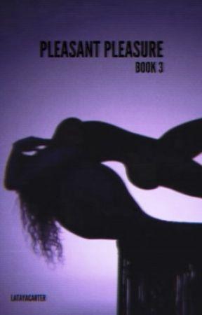 Pleasant Pleasure   Book 3 by LatayaCarter
