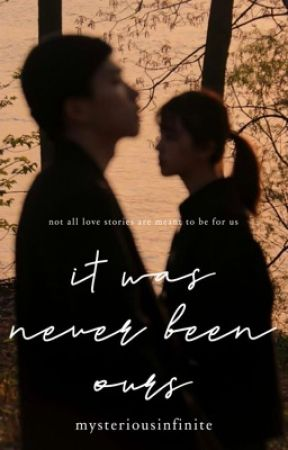 IT WAS NEVER BEEN OURS,  by MysteriousInfinite