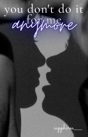 you don't do it for me anymore |One Shot| by sapphiree____