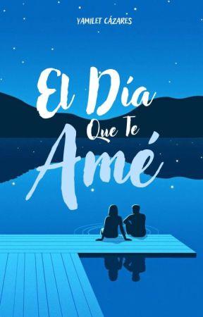El Día Que Te Amé  by Andrea1174
