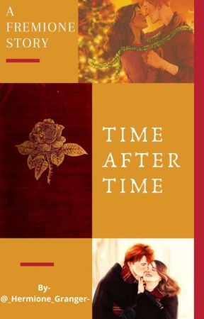 Time After Time {A Fred and Hermione love story} by _Hermione_Granger-