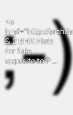 """<a href=""""http://archdevelopers.in/"""">1 & 2 BHK Flats for Sale, opposite to P ... by odis51connie"""