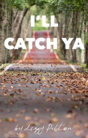 I'll Catch Ya I #FiveYearsSinceCollabContest by LizzyPeltonWrites