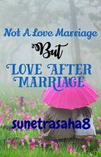 Not A Love Marriage But Love After Marriage (COMPLETED) by sunetrasaha8