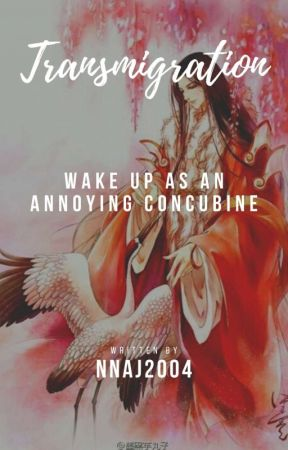 Transmigration : Wake Up as an Annoying Concubine by nnaj2004