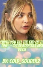 """With You Till The End Of The Line"" - Chloe Rodgers MSB Book by Cold_Solider2"