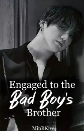 Engaged to the Bad Boy's Brother✔ by MinRKive