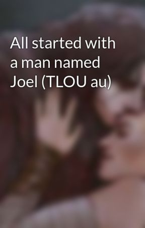 All started with a man named Joel (TLOU au) by reylotrash2019