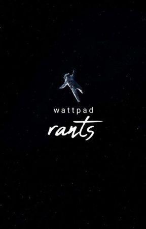 Wattpad Rants by Lazyhoee