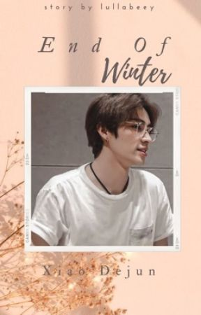 End Of Winter || Xiao Dejun by lullabeey