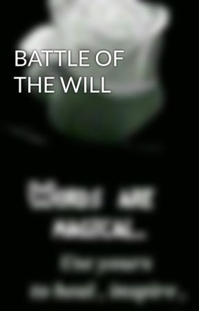 BATTLE OF THE WILL  by PrincessNma9