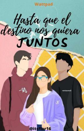 Hasta Que El Destino Nos Quiera Juntos by Itsflor16
