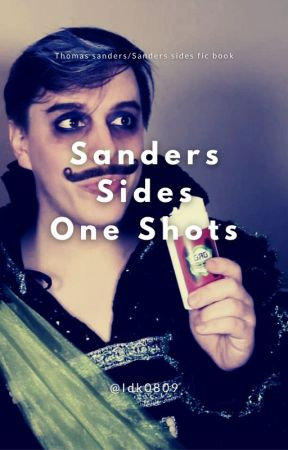 ~•Sanders Sides One Shots•~ by idk0809
