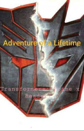 Adventure Of A Lifetime (Transformers: Prime x Reader) by Demon-Reaper_