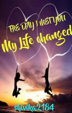 TS - The day I met you, My life changed❤ (Completed)  by shivika2184