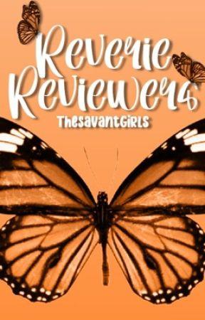 Reverie Reviews (Open) by TheSavantGirls