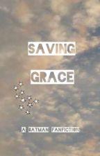 Saving Grace: a Batman fanfiction by jacelynsilver