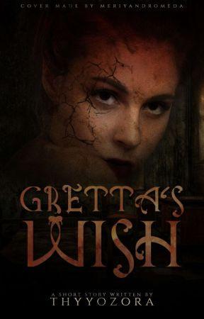Gretta's Wish (Short Story) by ThyYozora