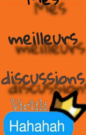 Mes meilleurs discussion 😏😂 !  by Victili