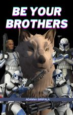 Be Your Brothers by CT-2103