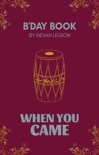When You Came | Birthdays by IndianLegion