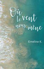 OÙ LE VENT NOUS MÈNE par Emeline_Ka
