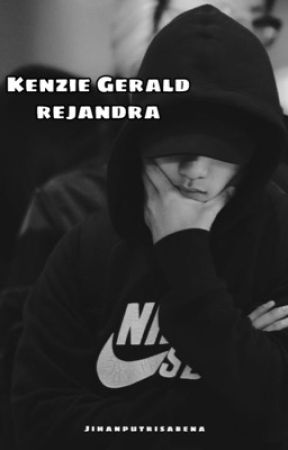 Kenzie Gerald Rejandra (Completed) by jihanputrisabenaa