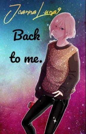 Back to me.  by JoannaLuna9
