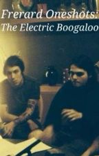 Frerard Oneshots 2: The Electric Boogaloo by Notthatbadtho