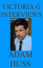 Victoria G Interviews Adam Huss by HelloVictoriaG