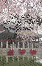 Gdy płatki pierwszej  miłości rozwieje wiatr ( history OC x  person from Kpop) autorstwa Smoczycazksiezyca
