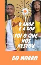 DO MORRO O AMOR E A DOR by uma_sobrevivente