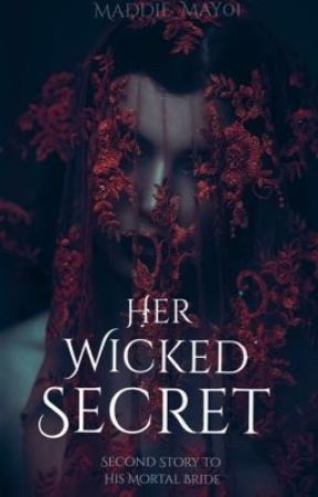 Her Wicked Secret {Sequel to His Mortal Bride} by Maddie_May01