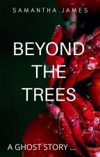 Beyond The Trees: A Ghost Story by SammyJJames