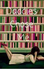 Daddies Chose Me  by AlyssaBailey966