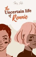 The Uncertain Life of Ronnie ( Book 1 ) by Terry_Fide