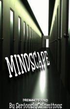 Mindscape // DreamNotFound by SeriouslyCalamitous