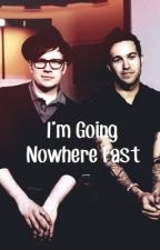 I'm Going Nowhere Fast (Peterick) by TashiJean