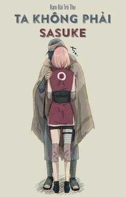 [SasuSaku/IzuSaku - QT] Ta không phải Sasuke - Đạm Đài Trù Thu