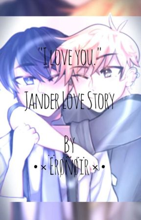 """I Love You."" {A Jander Love Story - ON HIATUS}  by OctoMint"