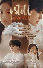 I still love you | Jenmin by mylilchimschim